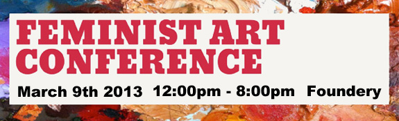 Feminist Art Conference – March 9th 2013