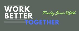 Work Better Together! Seattle: June 24th, 9am-5pm